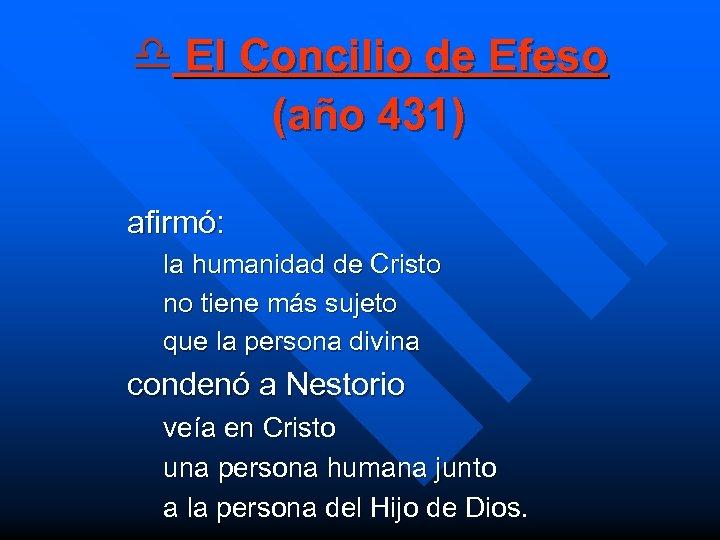 d El Concilio de Efeso (año 431) afirmó: la humanidad de Cristo no tiene