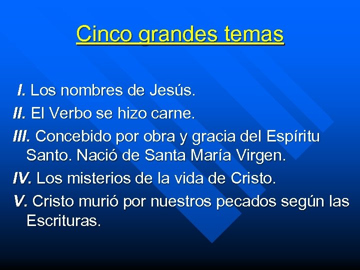 Cinco grandes temas I. Los nombres de Jesús. II. El Verbo se hizo carne.