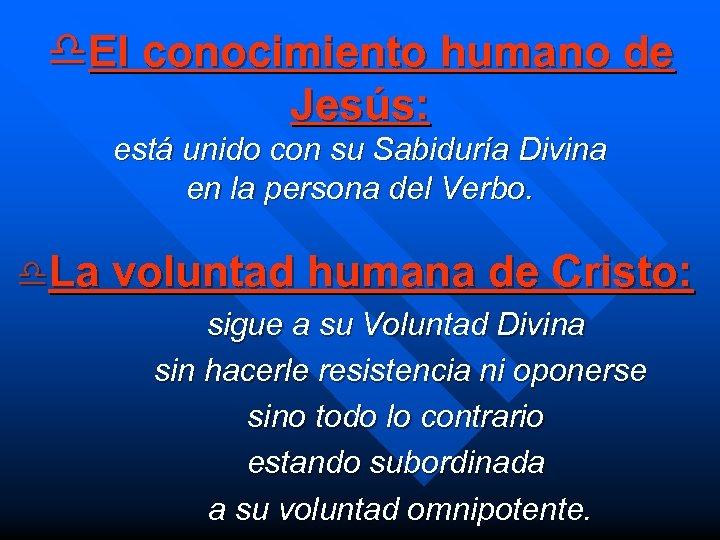 d. El conocimiento humano de Jesús: está unido con su Sabiduría Divina en la