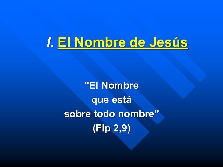 I. El Nombre de Jesús