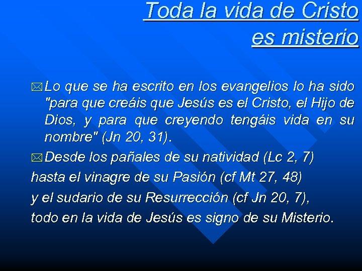 Toda la vida de Cristo es misterio * Lo que se ha escrito en