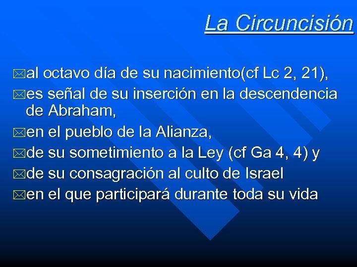 La Circuncisión *al octavo día de su nacimiento(cf Lc 2, 21), *es señal de