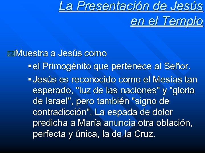 La Presentación de Jesús en el Templo *Muestra a Jesús como § el Primogénito