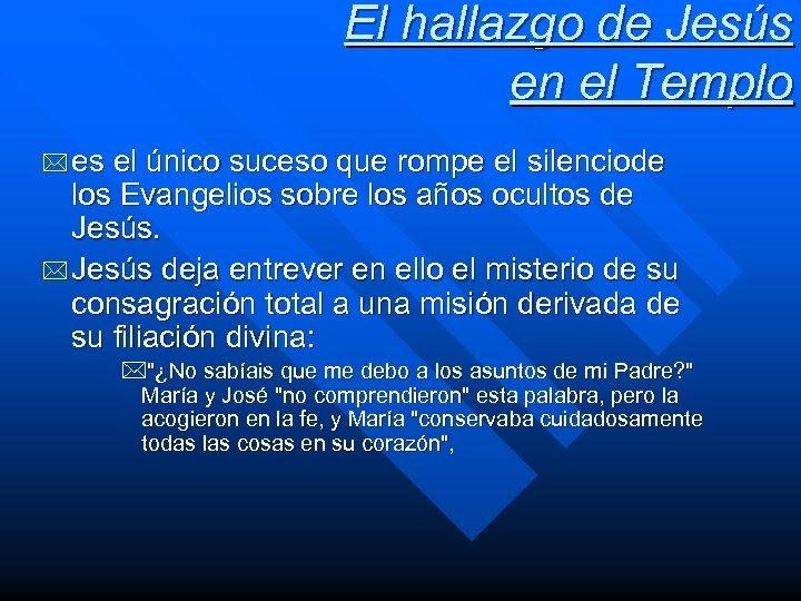 El hallazgo de Jesús en el Templo * es el único suceso que rompe