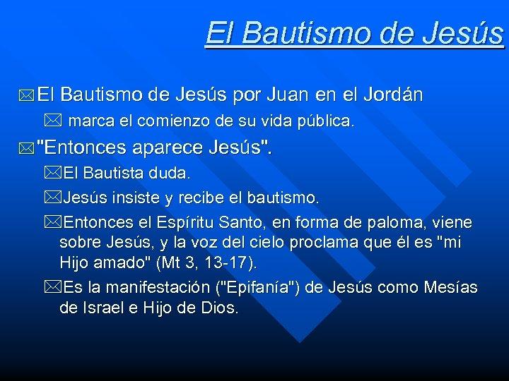 El Bautismo de Jesús * El Bautismo de Jesús por Juan en el Jordán