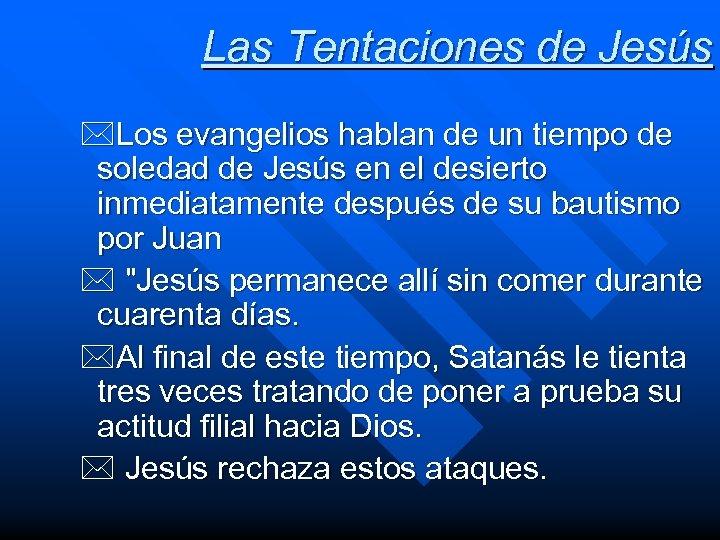 Las Tentaciones de Jesús *Los evangelios hablan de un tiempo de soledad de Jesús