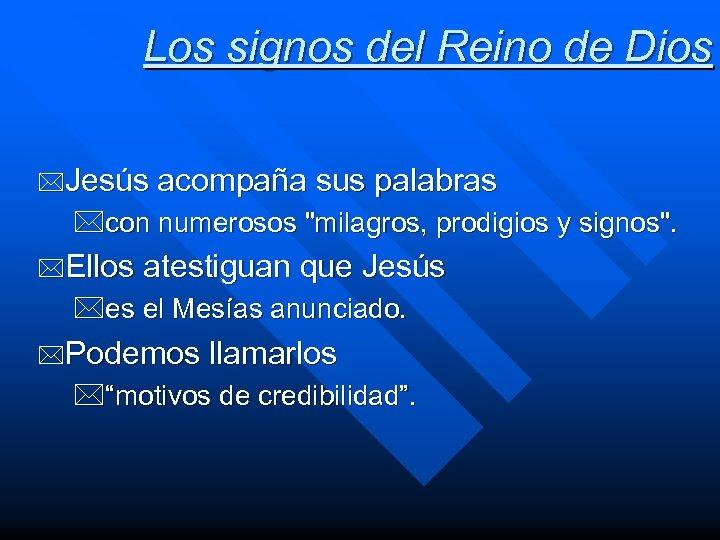 Los signos del Reino de Dios *Jesús acompaña sus palabras *con numerosos