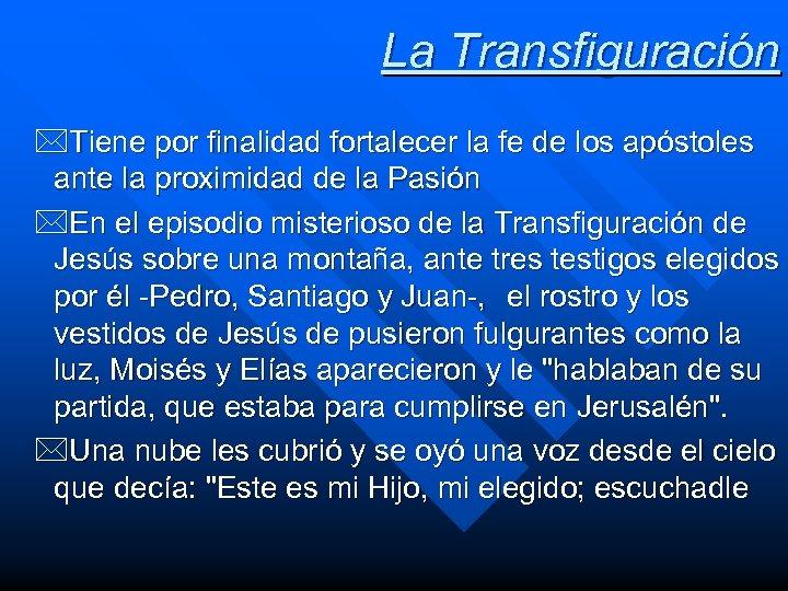 La Transfiguración *Tiene por finalidad fortalecer la fe de los apóstoles ante la proximidad