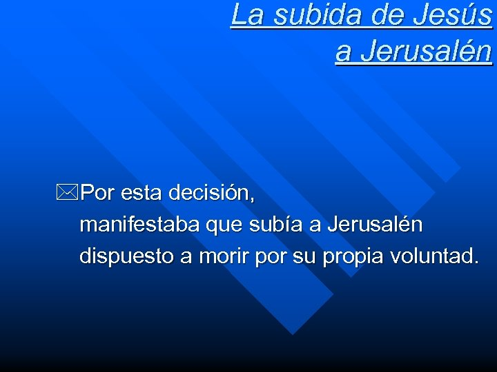 La subida de Jesús a Jerusalén *Por esta decisión, manifestaba que subía a Jerusalén