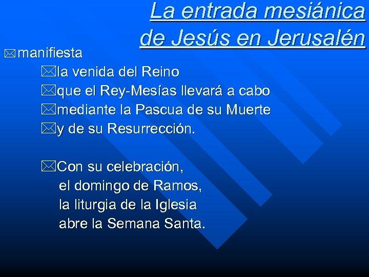 * manifiesta La entrada mesiánica de Jesús en Jerusalén *la venida del Reino *que