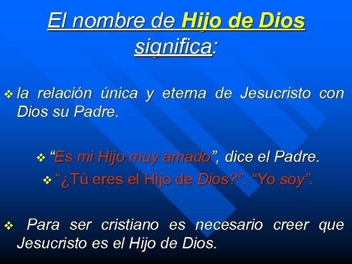 El nombre de Hijo de Dios significa: v la relación única y eterna de