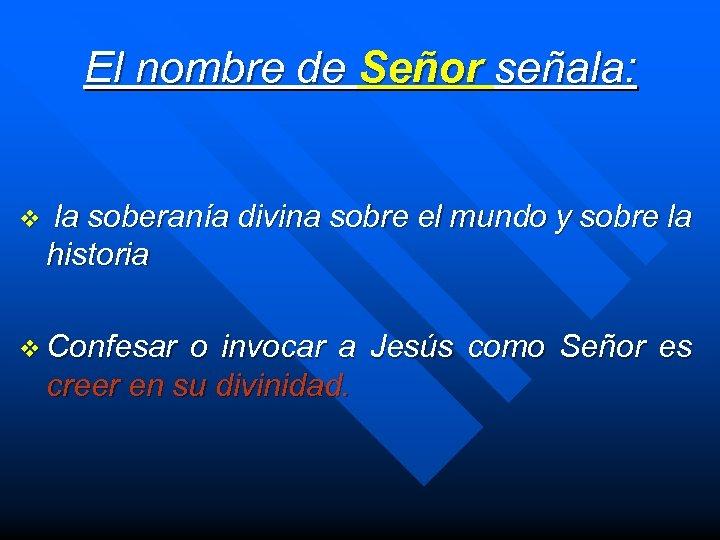El nombre de Señor señala: v la soberanía divina sobre el mundo y sobre