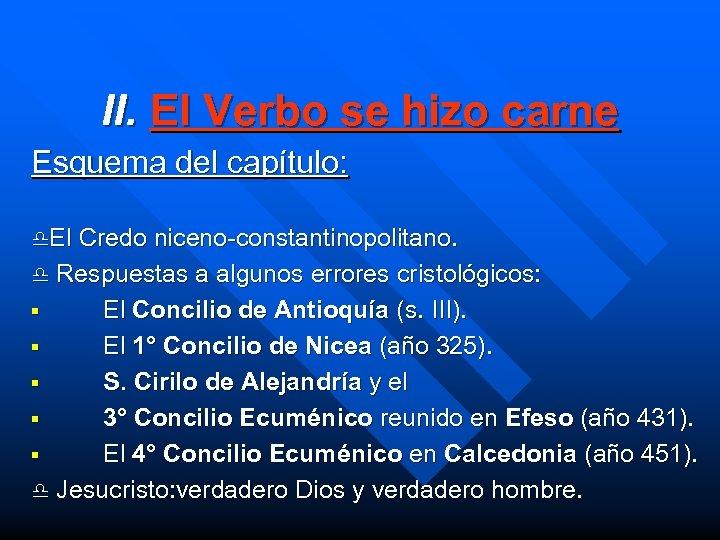 II. El Verbo se hizo carne Esquema del capítulo: d. El Credo niceno-constantinopolitano. d