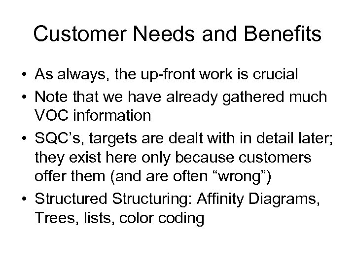 Customer Needs and Benefits • As always, the up-front work is crucial • Note