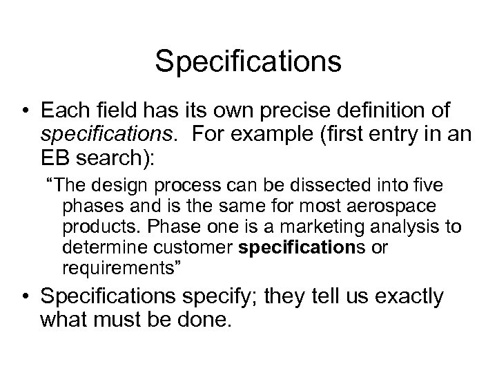 Specifications • Each field has its own precise definition of specifications. For example (first