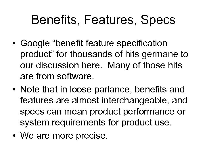 "Benefits, Features, Specs • Google ""benefit feature specification product"" for thousands of hits germane"