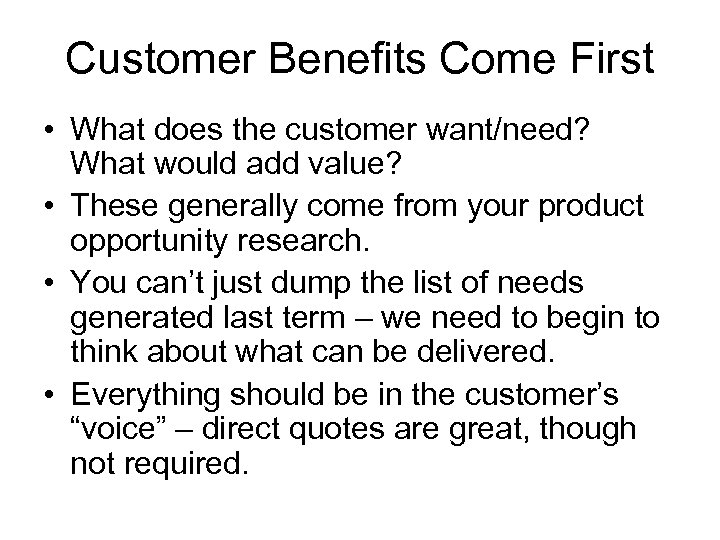 Customer Benefits Come First • What does the customer want/need? What would add value?