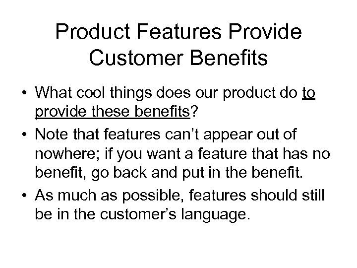 Product Features Provide Customer Benefits • What cool things does our product do to