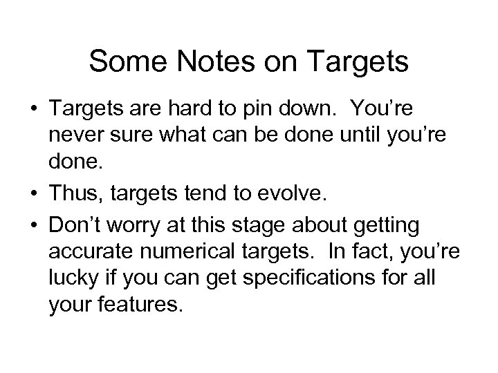 Some Notes on Targets • Targets are hard to pin down. You're never sure