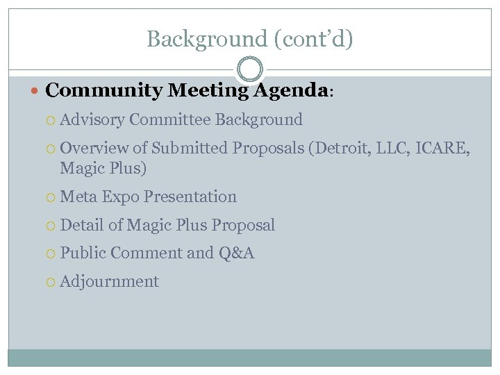 Background (cont'd) Community Meeting Agenda: Advisory Committee Background Overview of Submitted Proposals (Detroit, LLC,
