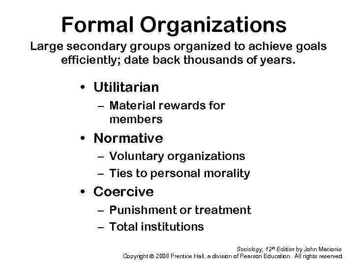 Formal Organizations Large secondary groups organized to achieve goals efficiently; date back thousands of