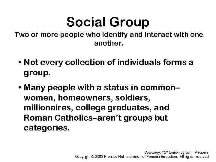 Social Group Two or more people who identify and interact with one another. •