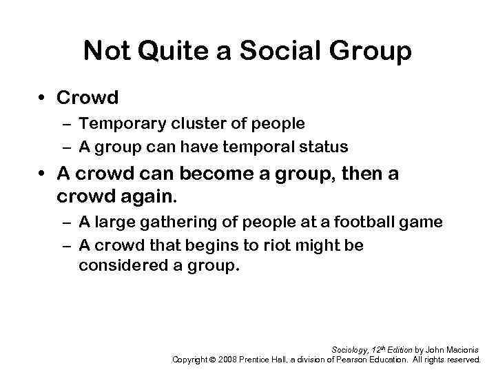 Not Quite a Social Group • Crowd – Temporary cluster of people – A