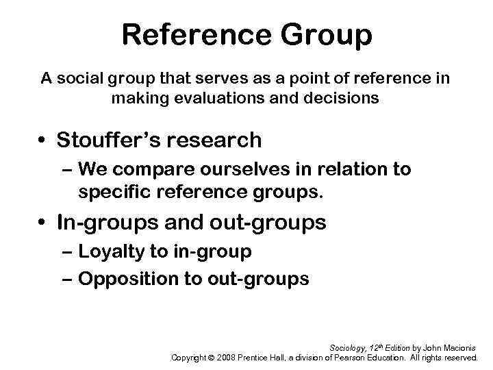 Reference Group A social group that serves as a point of reference in making