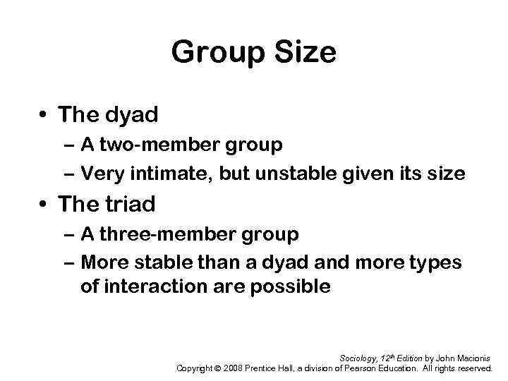 Group Size • The dyad – A two-member group – Very intimate, but unstable