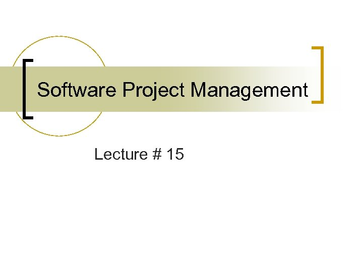 Software Project Management Lecture # 15