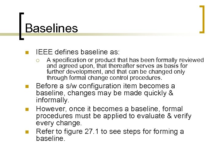 Baselines n IEEE defines baseline as: ¡ n n n A specification or product