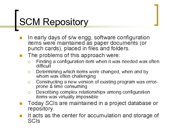 SCM Repository n n In early days of s/w engg, software configuration items were