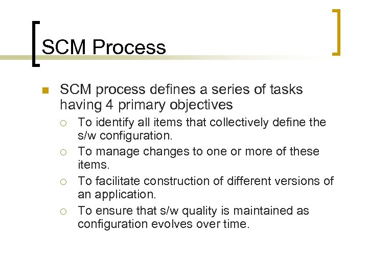 SCM Process n SCM process defines a series of tasks having 4 primary objectives