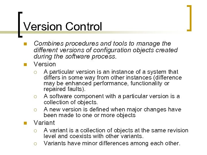 Version Control n n Combines procedures and tools to manage the different versions of
