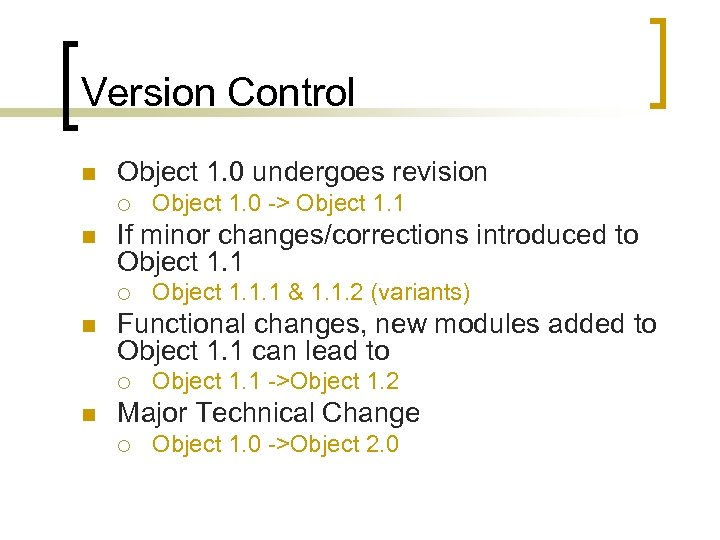 Version Control n Object 1. 0 undergoes revision ¡ n If minor changes/corrections introduced