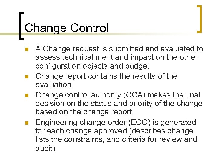 Change Control n n A Change request is submitted and evaluated to assess technical