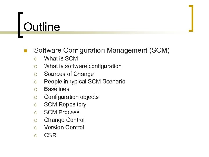 Outline n Software Configuration Management (SCM) ¡ ¡ ¡ What is SCM What is