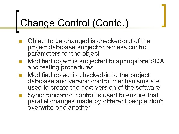 Change Control (Contd. ) n n Object to be changed is checked-out of the