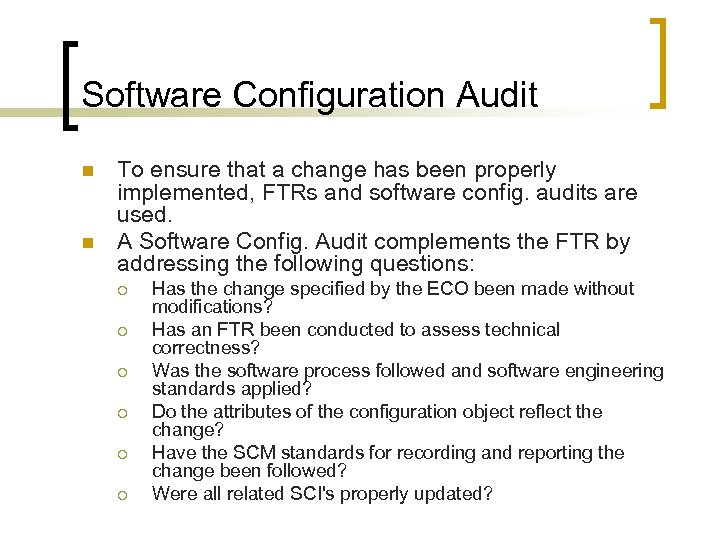 Software Configuration Audit n n To ensure that a change has been properly implemented,