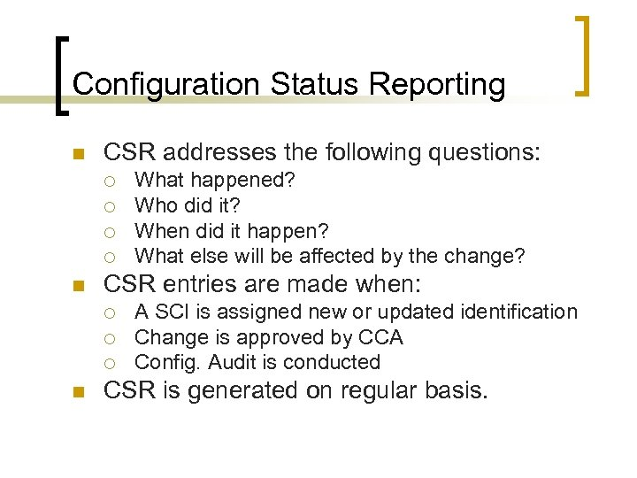 Configuration Status Reporting n CSR addresses the following questions: ¡ ¡ n CSR entries