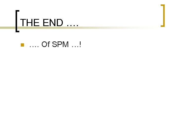 THE END …. n …. Of SPM …!
