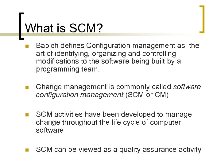 What is SCM? n Babich defines Configuration management as: the art of identifying, organizing