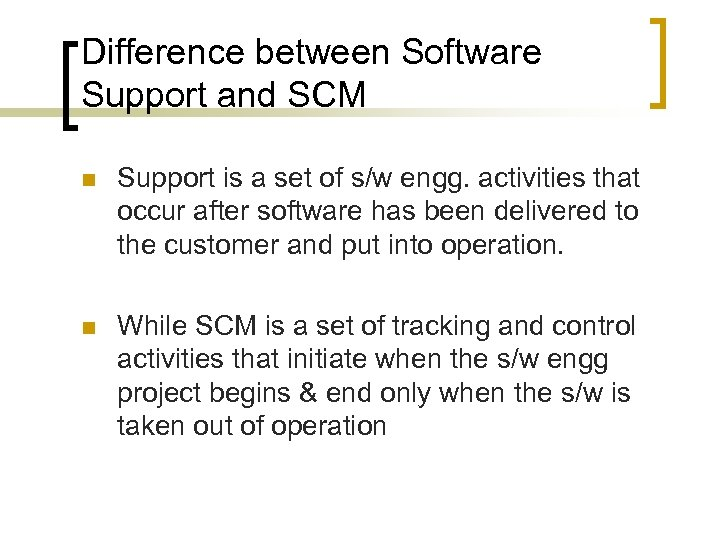 Difference between Software Support and SCM n Support is a set of s/w engg.