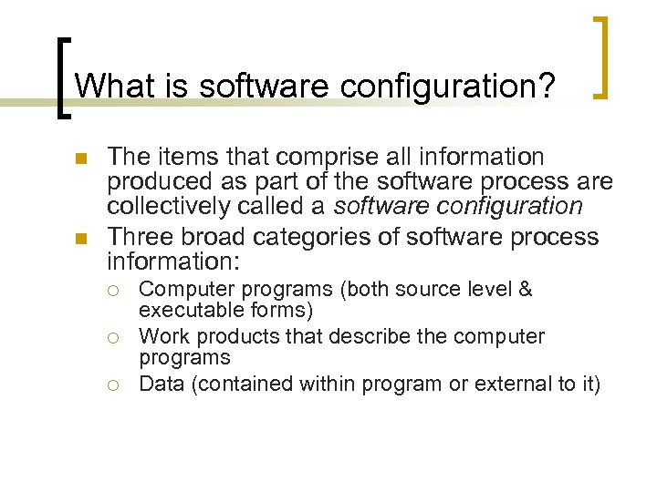 What is software configuration? n n The items that comprise all information produced as