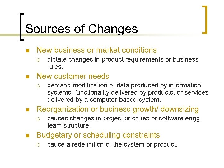 Sources of Changes n New business or market conditions ¡ n New customer needs