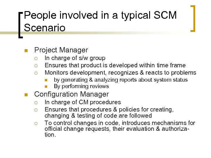 People involved in a typical SCM Scenario n Project Manager ¡ ¡ ¡ In