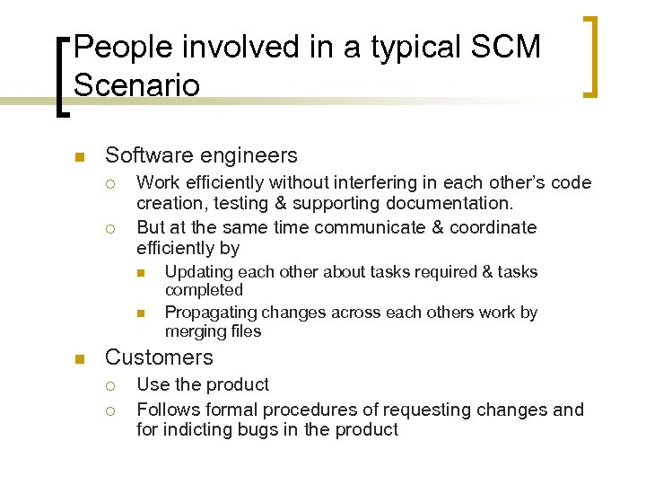 People involved in a typical SCM Scenario n Software engineers ¡ ¡ Work efficiently