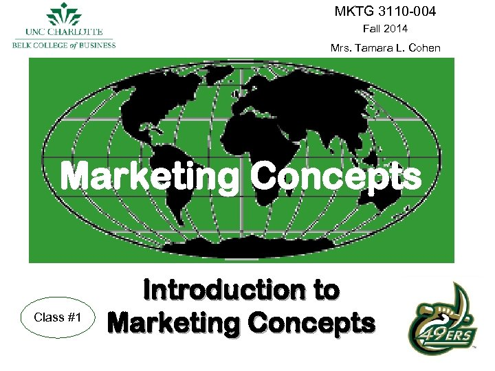 MKTG 3110 -004 Fall 2014 Mrs. Tamara L. Cohen Marketing Concepts Class #1 Introduction