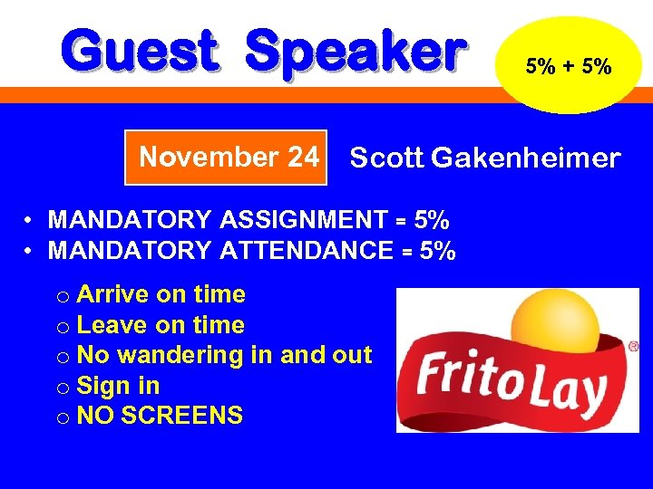 Guest Speaker November 24 5% + 5% Scott Gakenheimer • MANDATORY ASSIGNMENT = 5%
