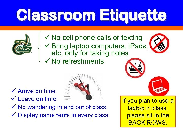 Classroom Etiquette ü No cell phone calls or texting ü Bring laptop computers, i.